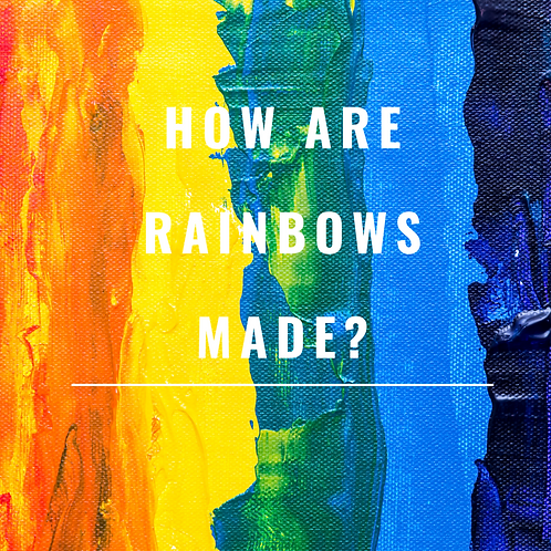 How are rainbows made?