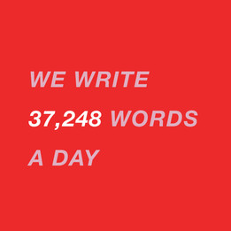 We write 37,248 words a day, or more than 8.9 million words a year.