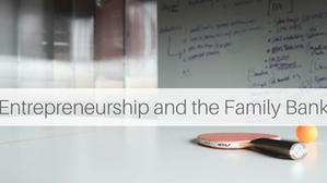 Entrepreneurship and the Family Bank