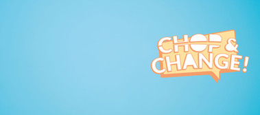 CHOP AND CHANGE CAMPAIGN