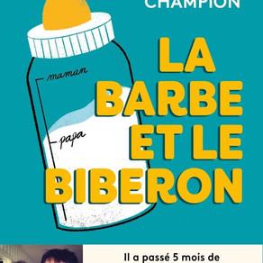 """Pourquoi il faut lire """"La Barbe et le biberon"""" de Tristan Champion"""