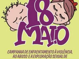 Dia 18 de Maio - Dia Nacional de Combate ao Abuso e à Exploração Sexual de Crianças e Adolescentes