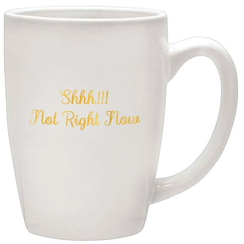 """Shhh!!! Not Right Now"" Mug"