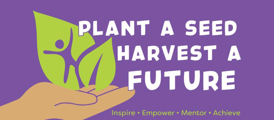 Plant a Seed Harvest a Future.JPG