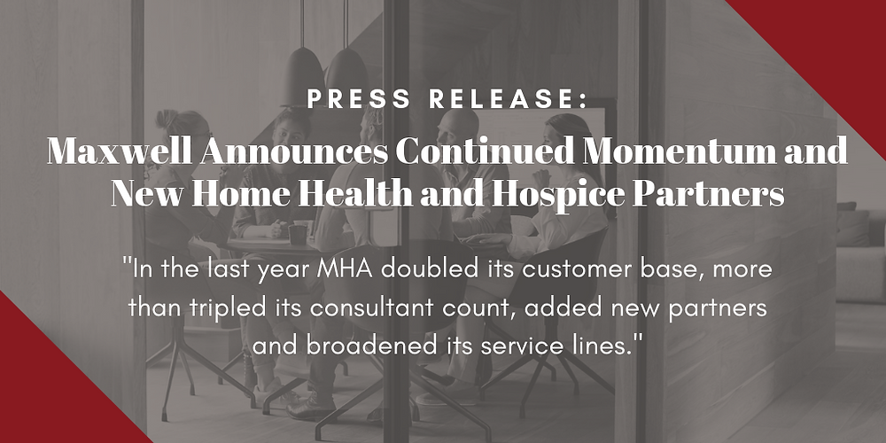 Maxwell announces contined momentum and new home health and hospice partners press release