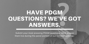 what are your home health pdgm questions? we've got answers.