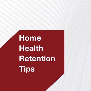 Home Health Retention Tips