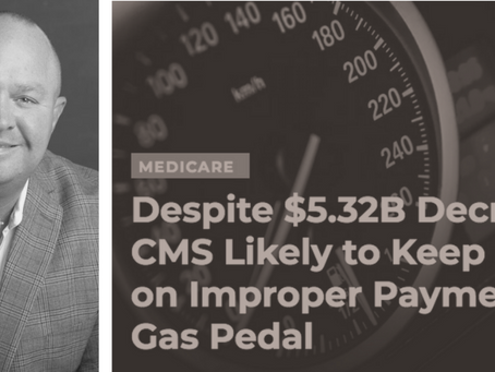 Home Health Care News: Despite $5.32B Decrease, CMS Likely to Keep Foot on Improper Payments Gas Ped