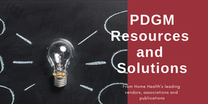 PDGM resources and solutions from home health's leading vendors associations and publications