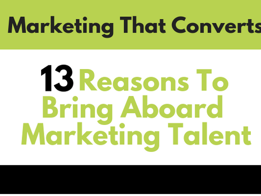 13 Reasons To Bring Aboard Marketing Talent