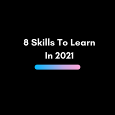 8 Skills To Learn In 2021
