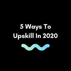 5 Ways To Upskill In 2020