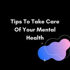 Tips To Take Care Of Your Mental Health