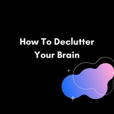How To Declutter Your Brain