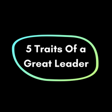 5 Traits Of a Great Leader