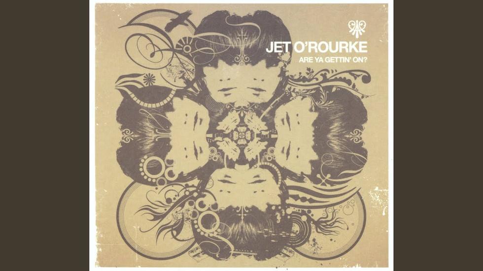 Jet O'Rourke - Are Ya Gettin' On?