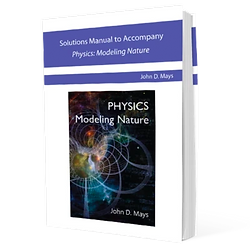 Solutions Manual to Accompany Physics: Modeling Nature
