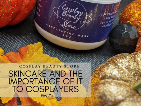 Skincare and the Importance of it to cosplayers.