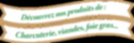 Découvrez nos produits Bio Charcuterie artisanale viandes foie gras porc bœuf canard