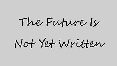The Future Is Not Yet Written