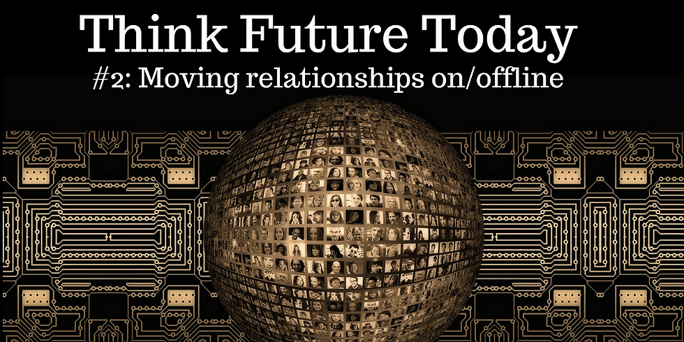 Think Future Today #2: Moving relationships on/offline