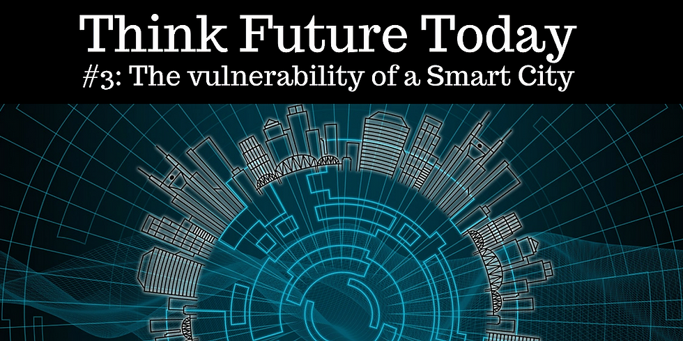 Think Future Today #3: The Vulnerability of a Smart City