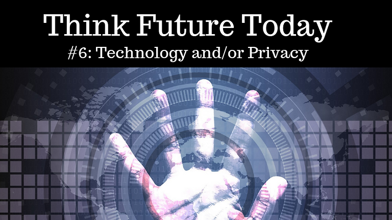 Think Future Today #6: Technology and/or Privacy (postponed)