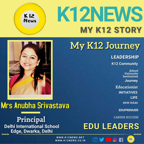 My K12 Story, Journey So Far: Mrs Anubha Srivastava, Principal of DIS Edge Dwarka Delhi