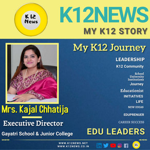 My K12 Story, Journey So Far: Mrs Kajal Chhatija,Executive Director, Gayatri School & Junior College