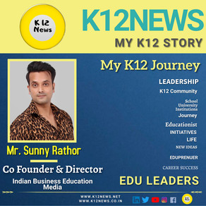 My K12 Story, Journey So Far: Mr Sunny Rathor,Edupreneur & CoFounder,Indian Business Education Media