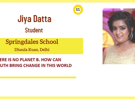 THERE IS NO PLANET B. HOW CAN YOUTH BRING CHANGE IN THIS WORLD - Jiya Datta