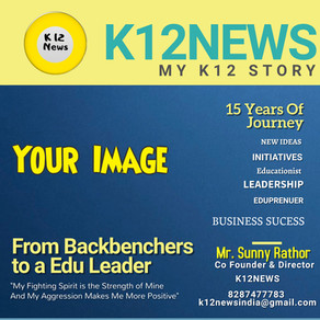K12NEWS is inviting K12 Stories from all Education Leaders, School Principals, Teachers, Edupreneurs