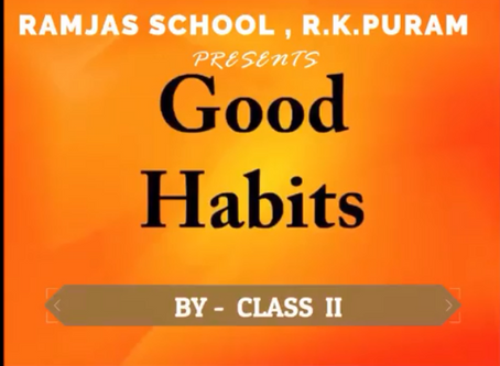 Early to bed early to rise, makes a man healthy, wealthy and wise  By Class 2 Students of Ramjas RKP