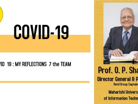 COVID 19 : MY REFLECTIONS 7 the TEAM – Professor O.P Sharma, Director General, Maharishi University
