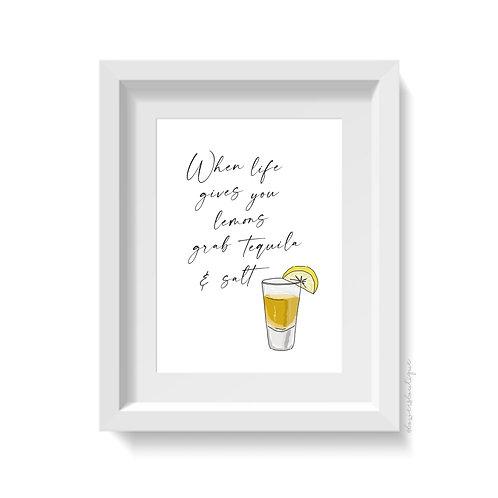 When life gives you lemons, grab tequila & salt print