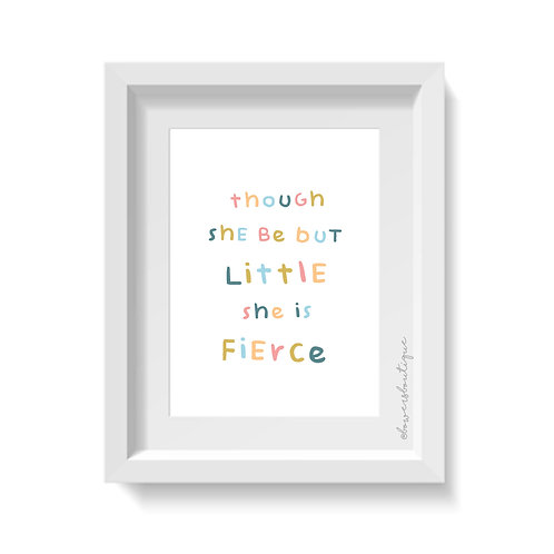 Though she be but little she is fierce Print