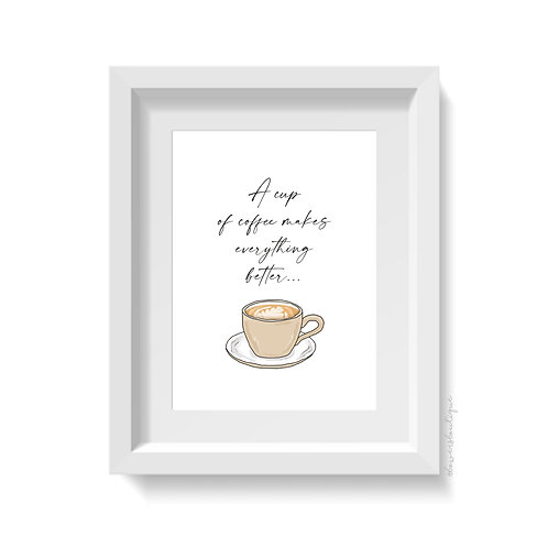 'A cup of coffee makes everything better' Print