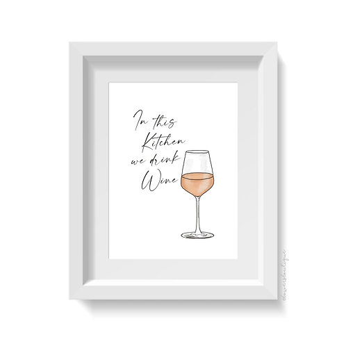 In this Kitchen we drink Wine Print - Rose