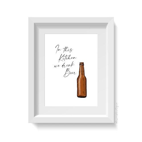 In this Kitchen we drink Beer Print