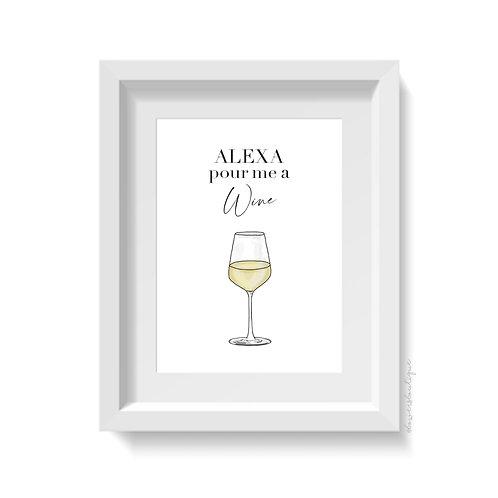 Alexa Pour Me a Wine - White Wine Print
