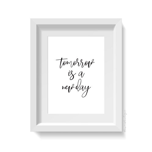Tomorrow is a new day Print