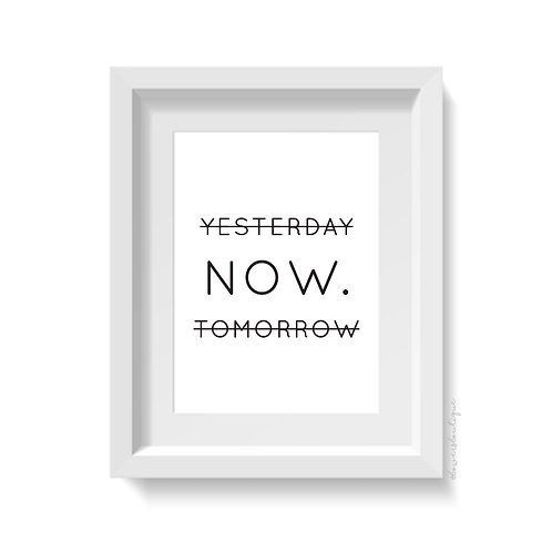 Yesterday Now Tomorrow Print