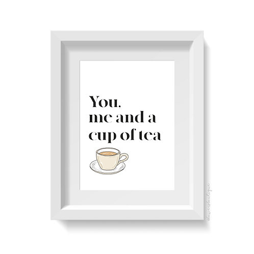 You me and a cup of tea Print