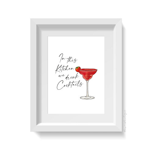 In this Kitchen we drink Cocktails Print