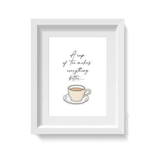 'A cup of tea makes everything better' Print