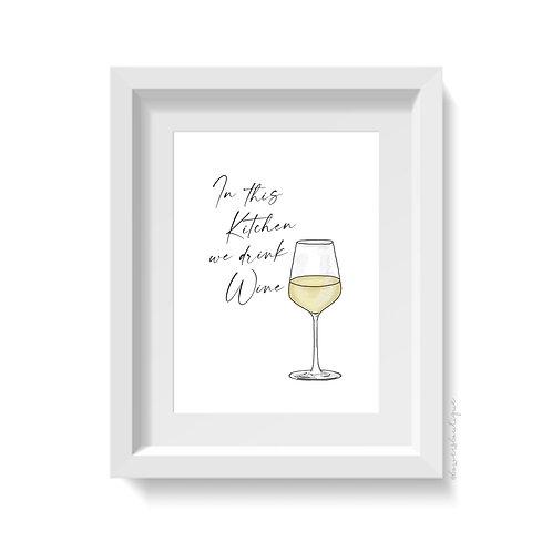 In this Kitchen we drink Wine Print - White