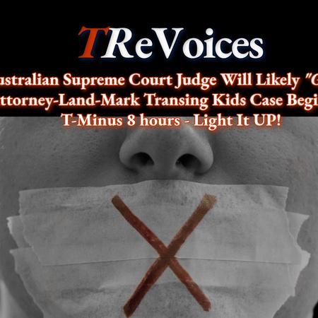 "Supreme Court Judge Will Likely ""GAG"" Australian Attorney-Land Mark Transing Kids Case -SCREAM"