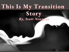 Scott Newgent: This Is My Transition Story...