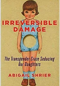 Irreversible Damage - The Transgender Craze Seducing Our Daughters