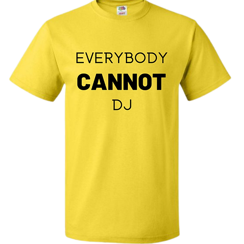 Everybody CANNOT DJ Short-Sleeved T-Shirt